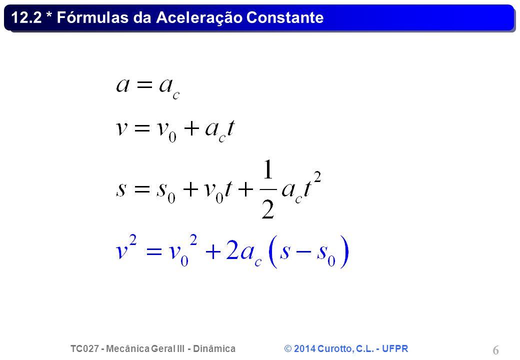 TC027 - Mecânica Geral III - Dinâmica © 2014 Curotto, C.L. - UFPR 6 12.2 * Fórmulas da Aceleração Constante