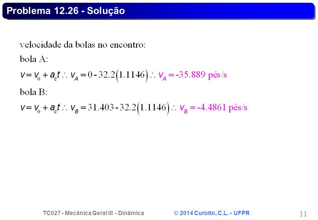 TC027 - Mecânica Geral III - Dinâmica © 2014 Curotto, C.L. - UFPR 11 Problema 12.26 - Solução
