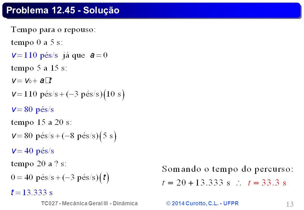 TC027 - Mecânica Geral III - Dinâmica © 2014 Curotto, C.L. - UFPR 13 Problema 12.45 - Solução