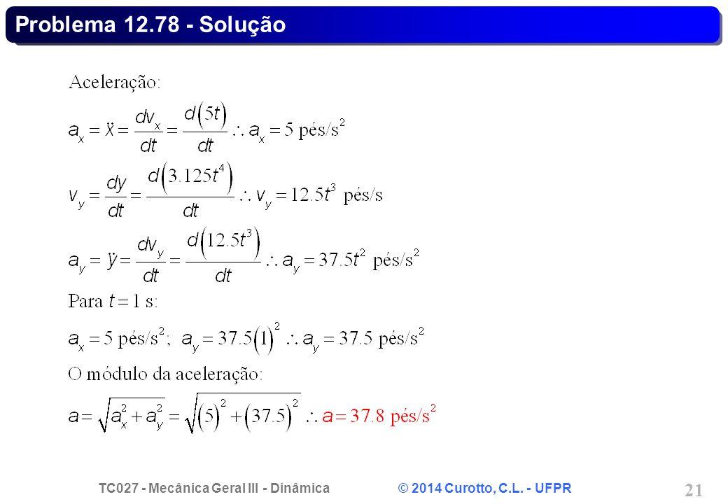 TC027 - Mecânica Geral III - Dinâmica © 2014 Curotto, C.L. - UFPR 21 Problema 12.78 - Solução
