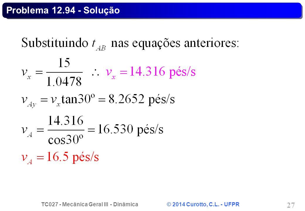 TC027 - Mecânica Geral III - Dinâmica © 2014 Curotto, C.L. - UFPR 27 Problema 12.94 - Solução