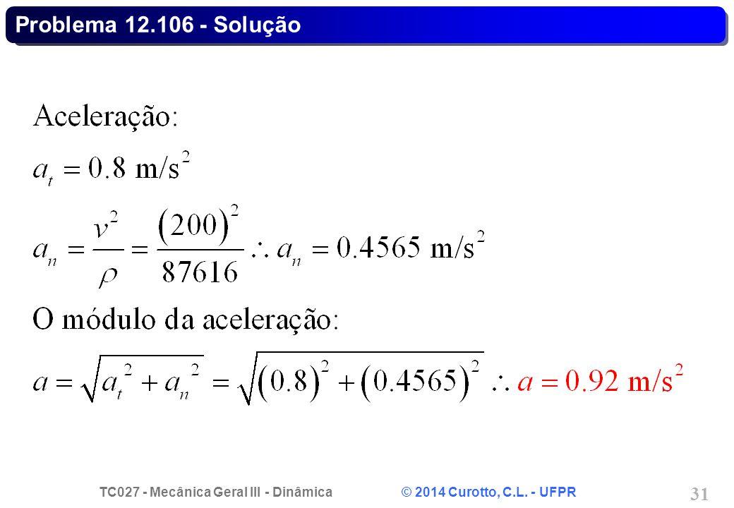 TC027 - Mecânica Geral III - Dinâmica © 2014 Curotto, C.L. - UFPR 31 Problema 12.106 - Solução