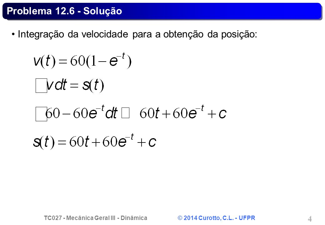 TC027 - Mecânica Geral III - Dinâmica © 2014 Curotto, C.L. - UFPR 15 Problema 12.45 - Solução