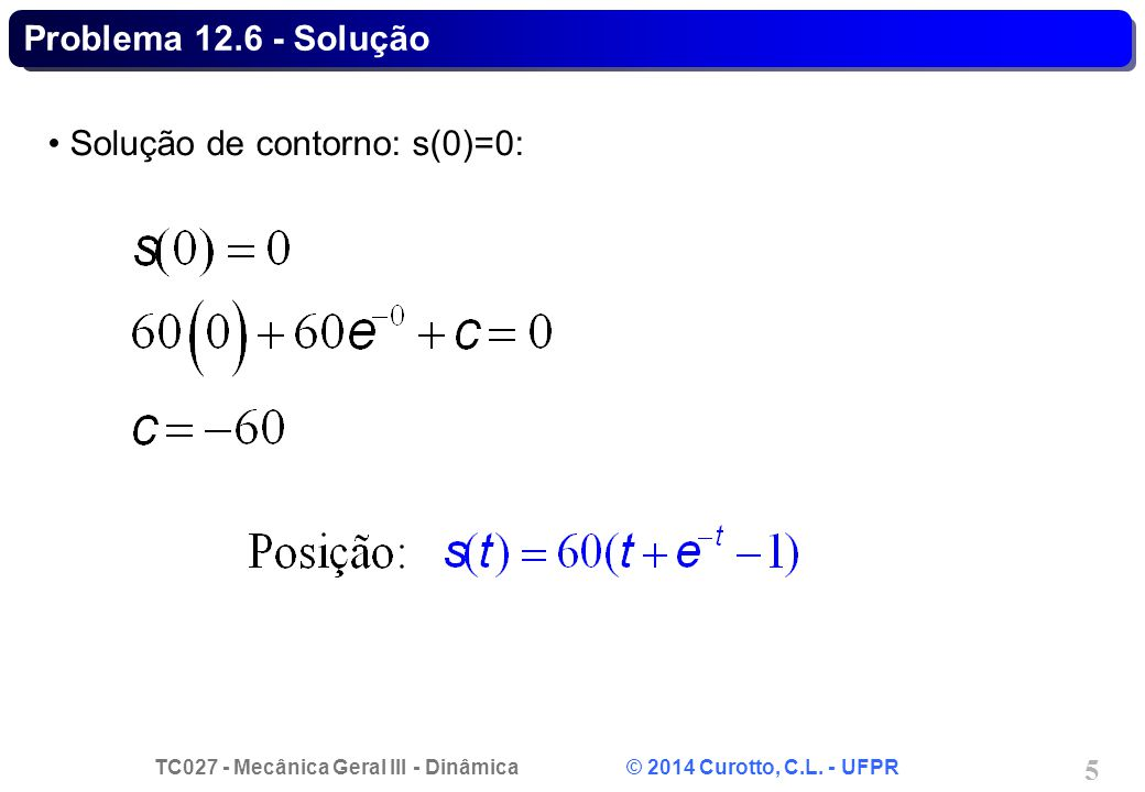 TC027 - Mecânica Geral III - Dinâmica © 2014 Curotto, C.L. - UFPR 16 Problema 12.45 - Solução
