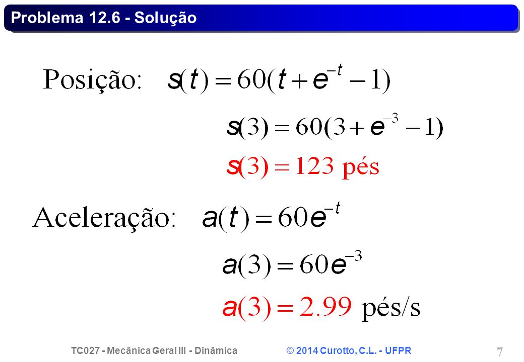 TC027 - Mecânica Geral III - Dinâmica © 2014 Curotto, C.L. - UFPR 28 Problema 12.94 - Solução