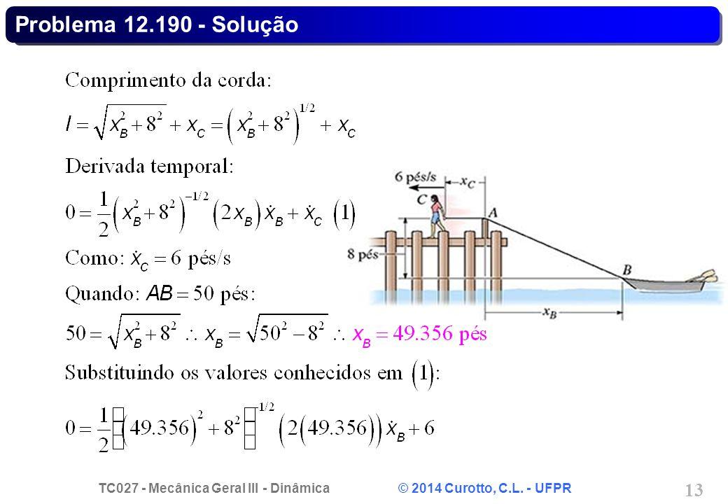 TC027 - Mecânica Geral III - Dinâmica © 2014 Curotto, C.L. - UFPR 13 Problema 12.190 - Solução
