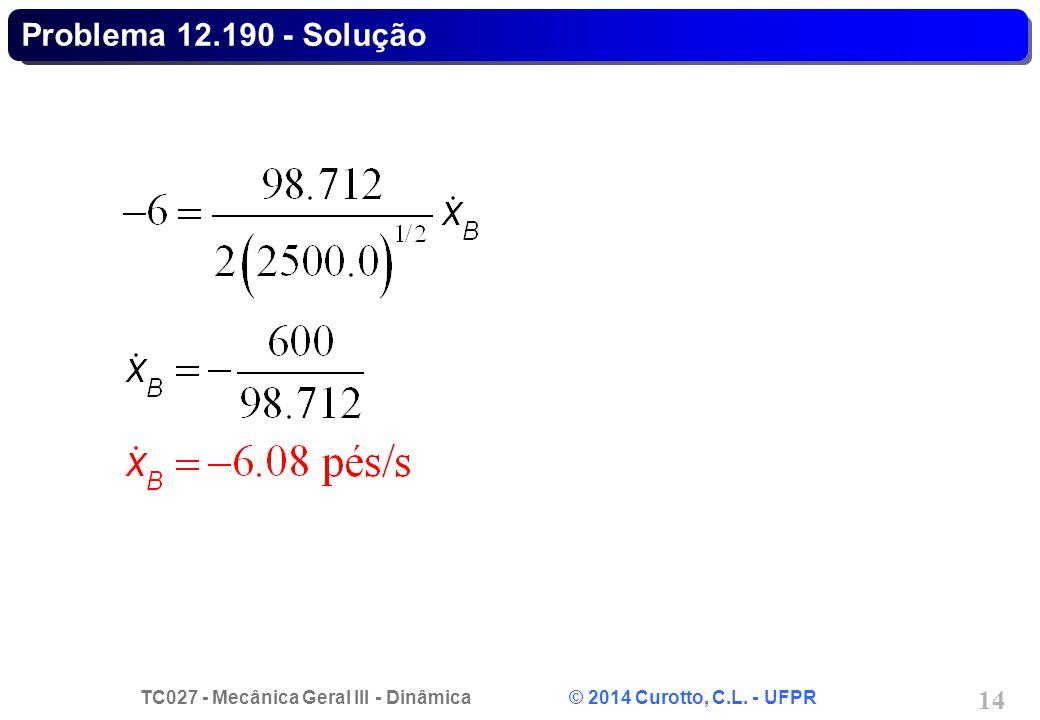 TC027 - Mecânica Geral III - Dinâmica © 2014 Curotto, C.L. - UFPR 14 Problema 12.190 - Solução