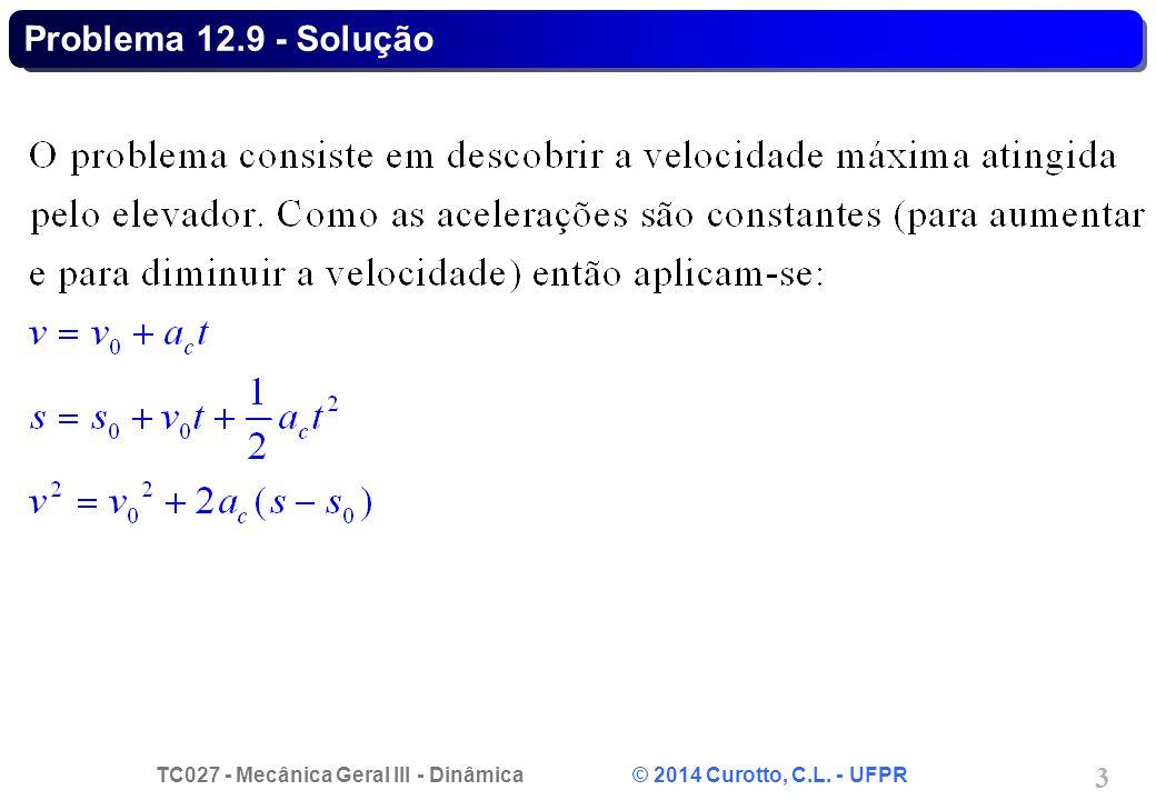 TC027 - Mecânica Geral III - Dinâmica © 2014 Curotto, C.L. - UFPR 3 Problema 12.9 - Solução