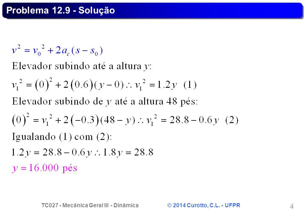 TC027 - Mecânica Geral III - Dinâmica © 2014 Curotto, C.L. - UFPR 5 Problema 12.9 - Solução
