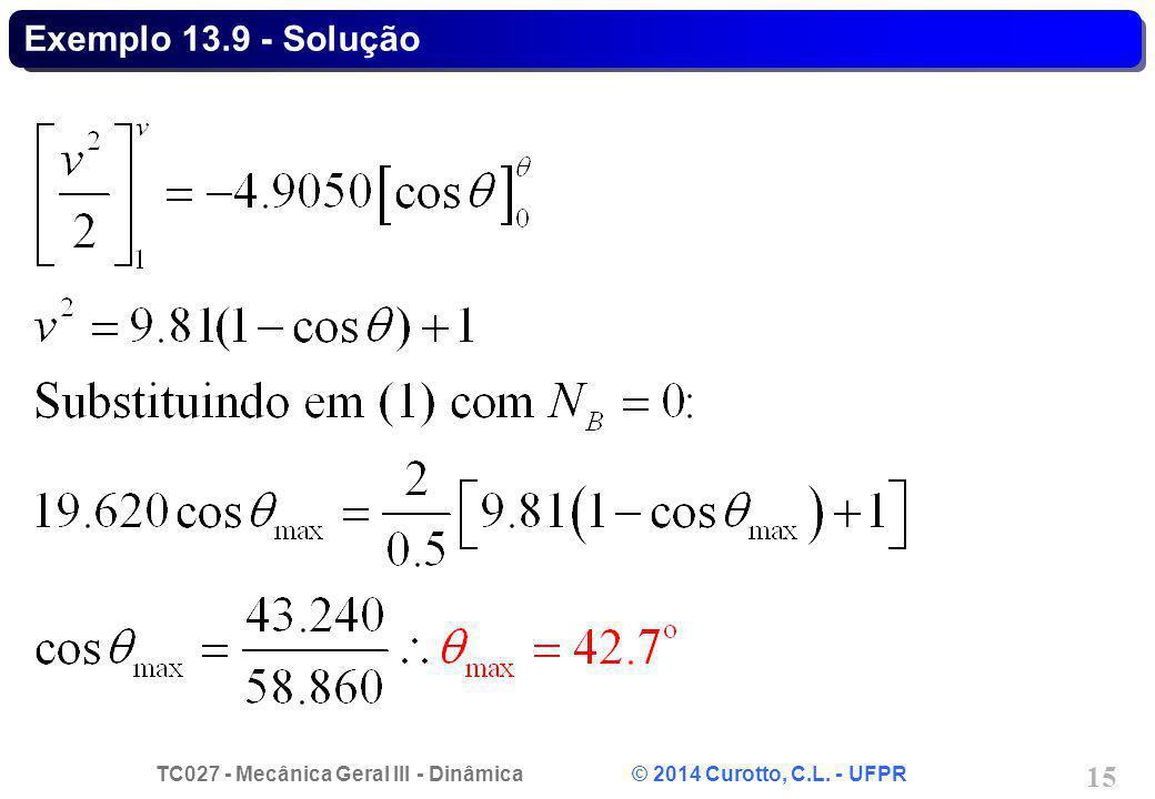 TC027 - Mecânica Geral III - Dinâmica © 2014 Curotto, C.L. - UFPR 15 Exemplo 13.9 - Solução