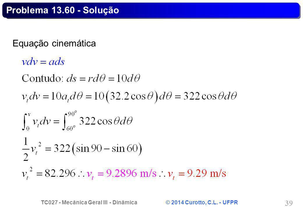 TC027 - Mecânica Geral III - Dinâmica © 2014 Curotto, C.L. - UFPR 39 Equação cinemática Problema 13.60 - Solução