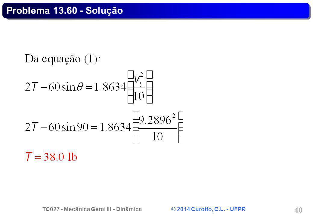 TC027 - Mecânica Geral III - Dinâmica © 2014 Curotto, C.L. - UFPR 40 Problema 13.60 - Solução