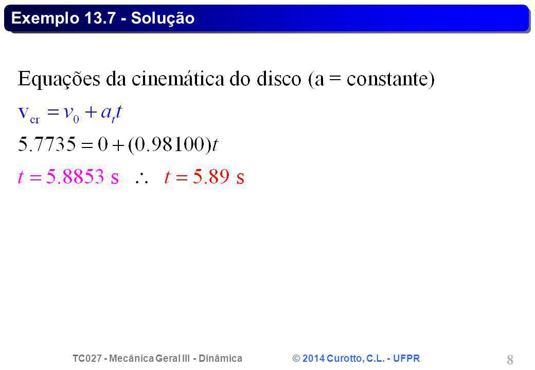 TC027 - Mecânica Geral III - Dinâmica © 2014 Curotto, C.L. - UFPR 8 Exemplo 13.7 - Solução