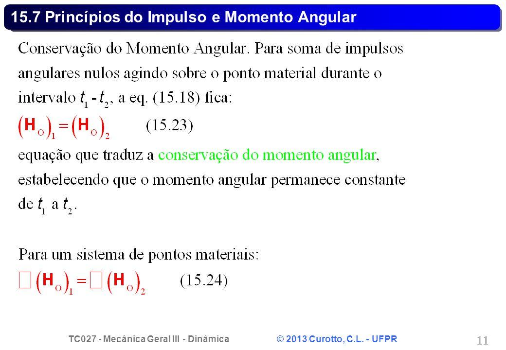 TC027 - Mecânica Geral III - Dinâmica © 2013 Curotto, C.L. - UFPR 11 15.7 Princípios do Impulso e Momento Angular