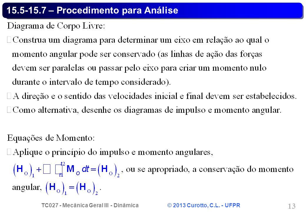 TC027 - Mecânica Geral III - Dinâmica © 2013 Curotto, C.L. - UFPR 13 15.5-15.7 – Procedimento para Análise