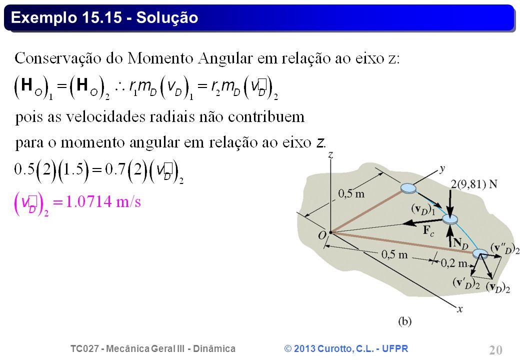 TC027 - Mecânica Geral III - Dinâmica © 2013 Curotto, C.L. - UFPR 20 Exemplo 15.15 - Solução