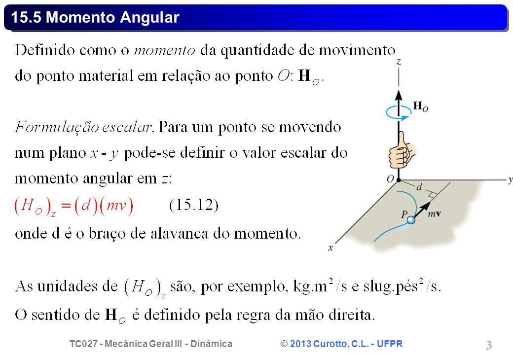 TC027 - Mecânica Geral III - Dinâmica © 2013 Curotto, C.L. - UFPR 3 15.5 Momento Angular