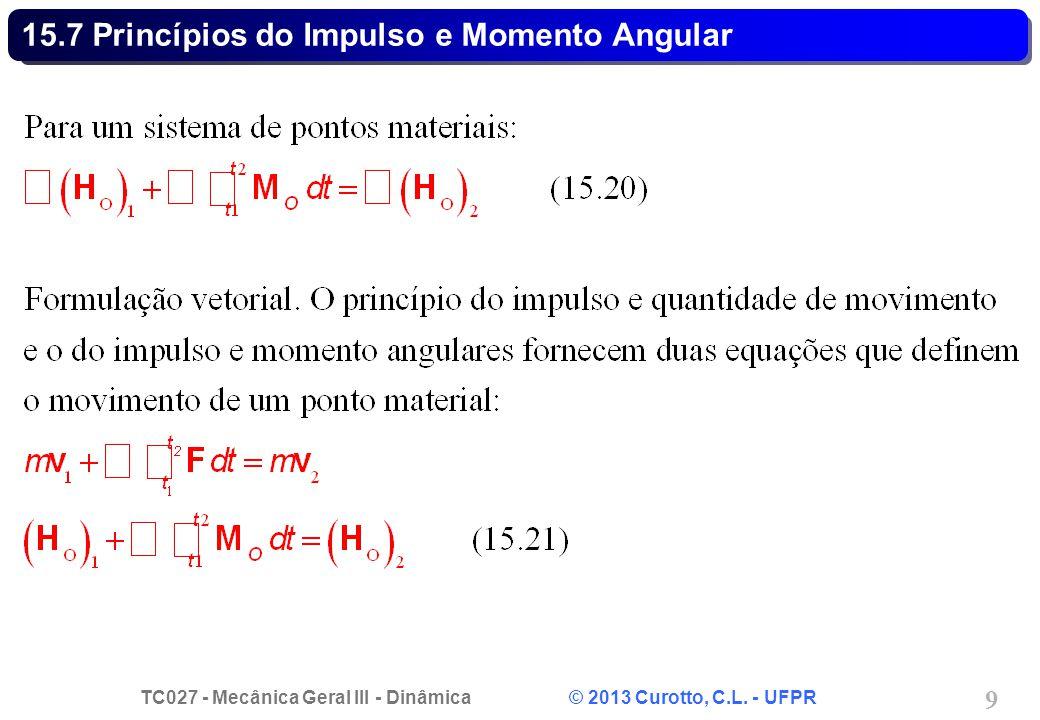 TC027 - Mecânica Geral III - Dinâmica © 2013 Curotto, C.L. - UFPR 9 15.7 Princípios do Impulso e Momento Angular