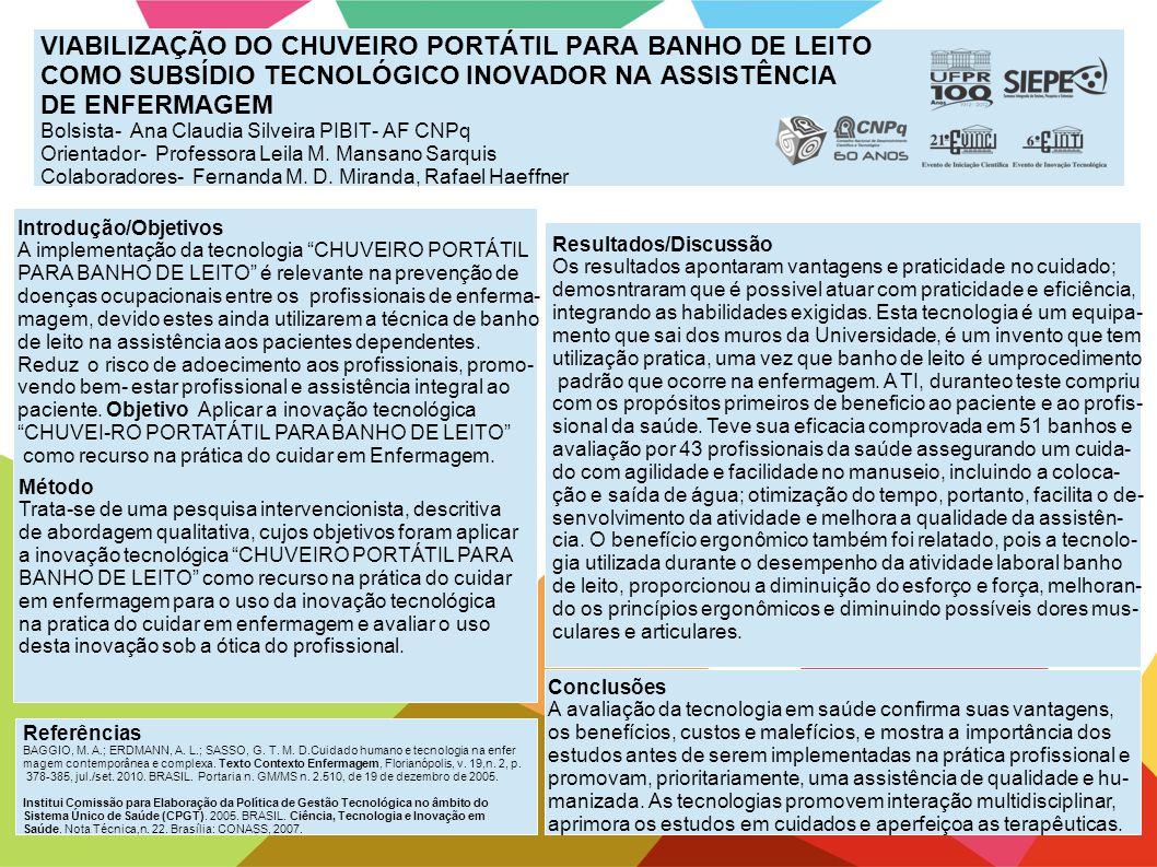 VIABILIZAÇÃO DO CHUVEIRO PORTÁTIL PARA BANHO DE LEITO COMO SUBSÍDIO TECNOLÓGICO INOVADOR NA ASSISTÊNCIA DE ENFERMAGEM Bolsista- Ana Claudia Silveira PIBIT- AF CNPq Orientador- Professora Leila M.