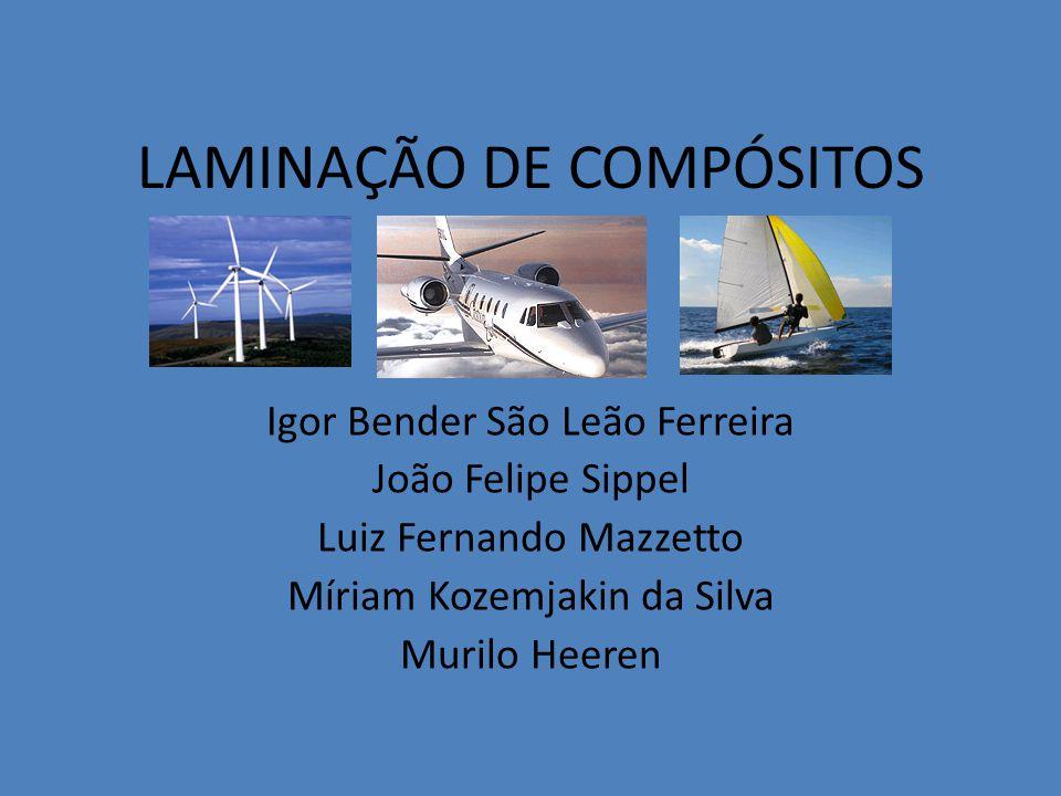 LAMINAÇÃO DE COMPÓSITOS Igor Bender São Leão Ferreira João Felipe Sippel Luiz Fernando Mazzetto Míriam Kozemjakin da Silva Murilo Heeren