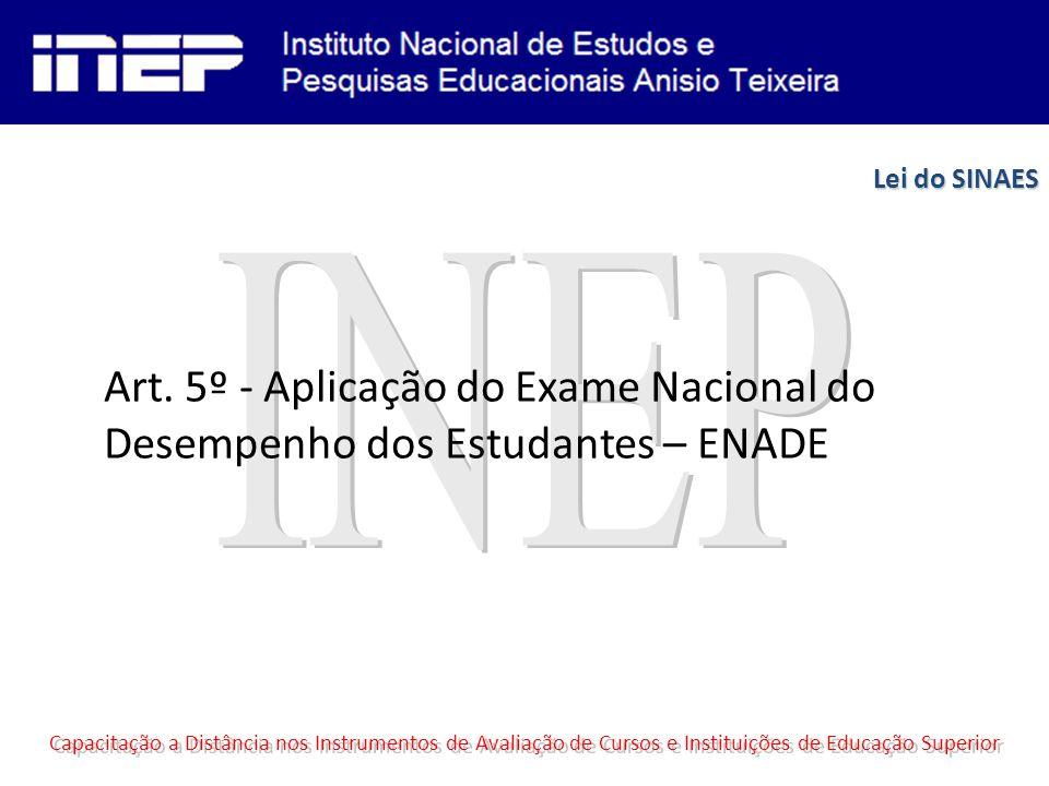 Art. 5º - Aplicação do Exame Nacional do Desempenho dos Estudantes – ENADE Capacitação a Distância nos Instrumentos de Avaliação de Cursos e Instituiç