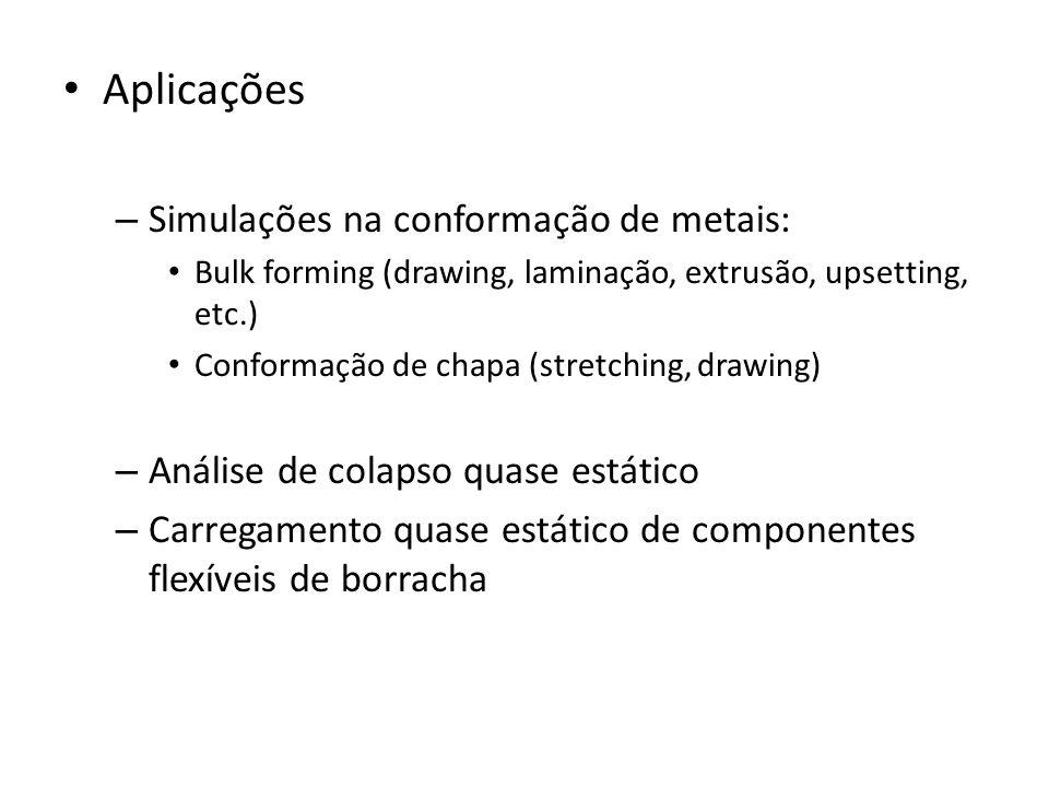 O ABAQUS oferece dois solvers: – Implícito (Equilíbrio estático verdadeiro) – Explícito (Equilíbrio dinâmico verdadeiro) Problemas estáticos altamente não-lineares: solver mais eficiente é o explícito.