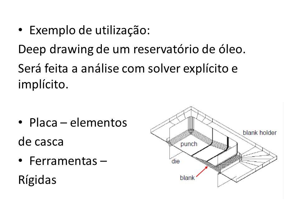 Exemplo de utilização: Deep drawing de um reservatório de óleo.