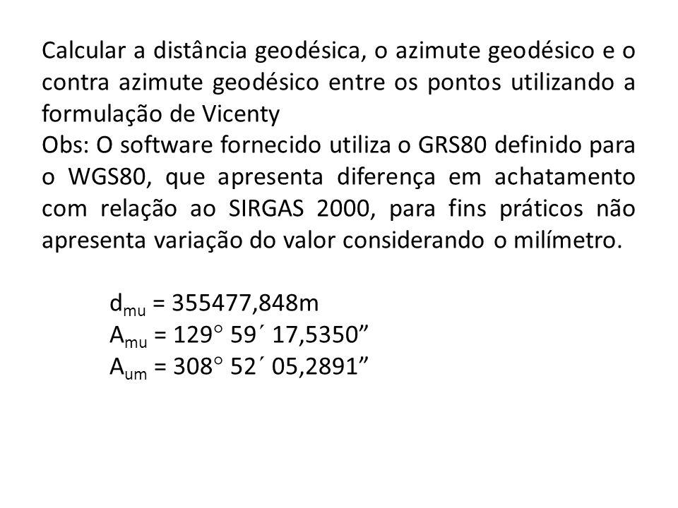 Calcular a distância geodésica, o azimute geodésico e o contra azimute geodésico entre os pontos utilizando a formulação de Vicenty Obs: O software fo