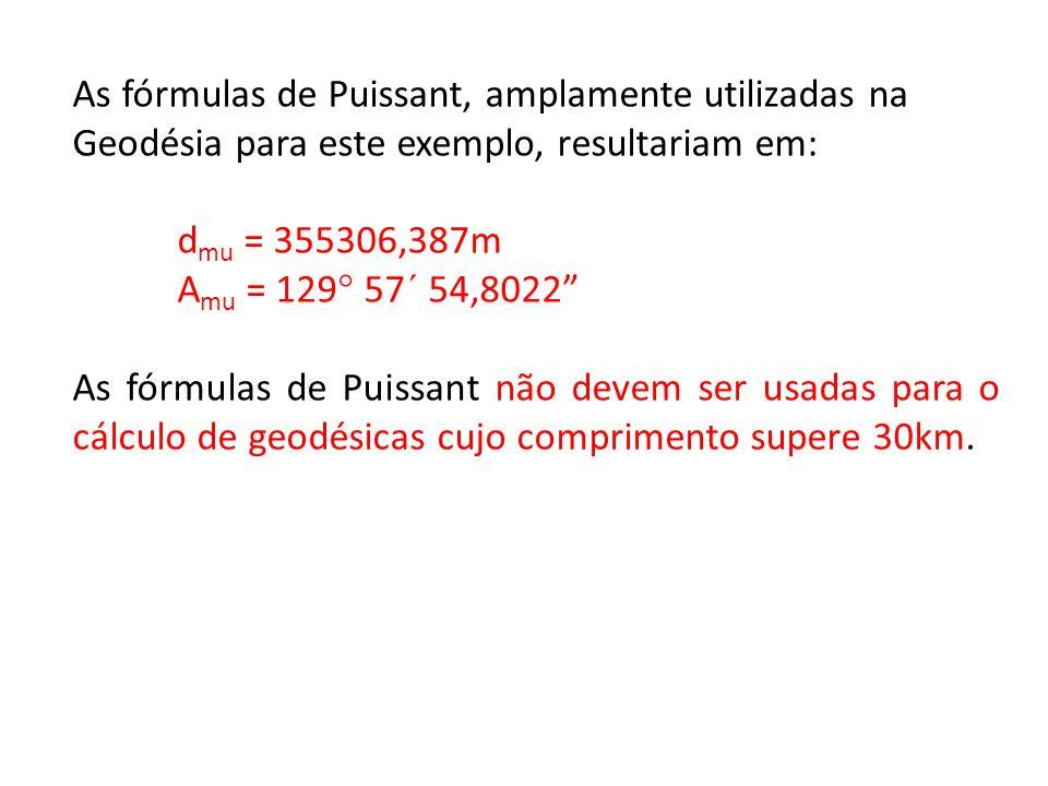 As fórmulas de Puissant, amplamente utilizadas na Geodésia para este exemplo, resultariam em: d mu = 355306,387m A mu = 129° 57´ 54,8022 As fórmulas d