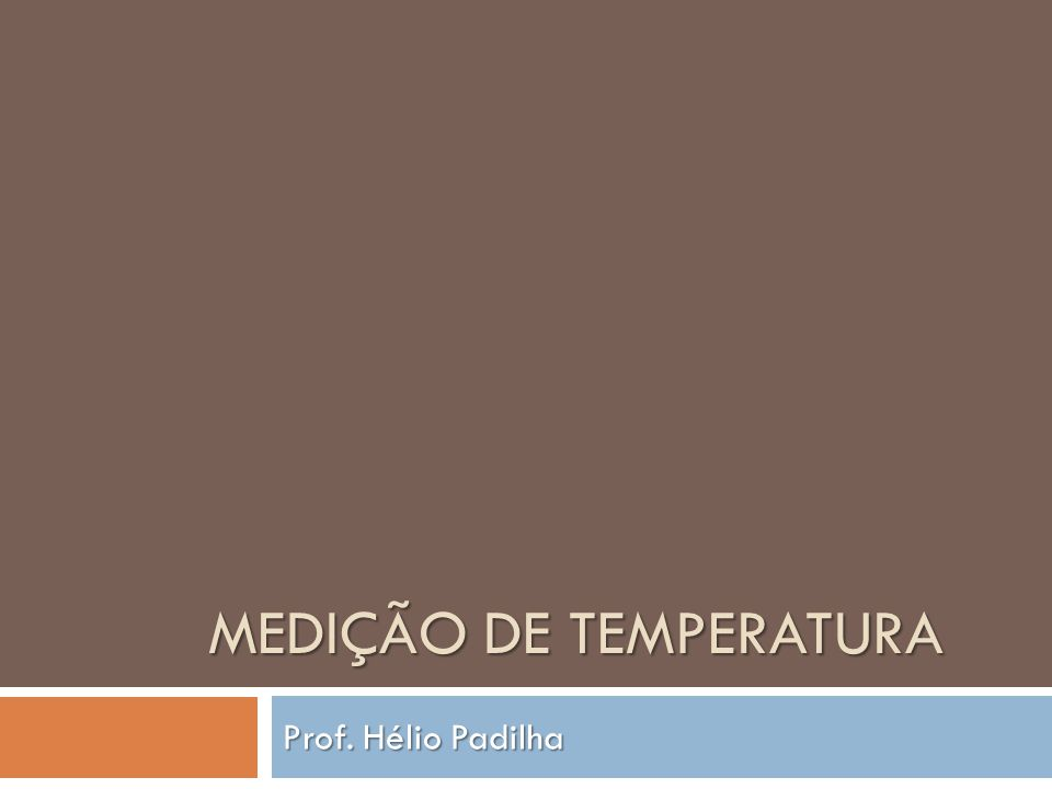 MEDIÇÃO DE TEMPERATURA Prof. Hélio Padilha