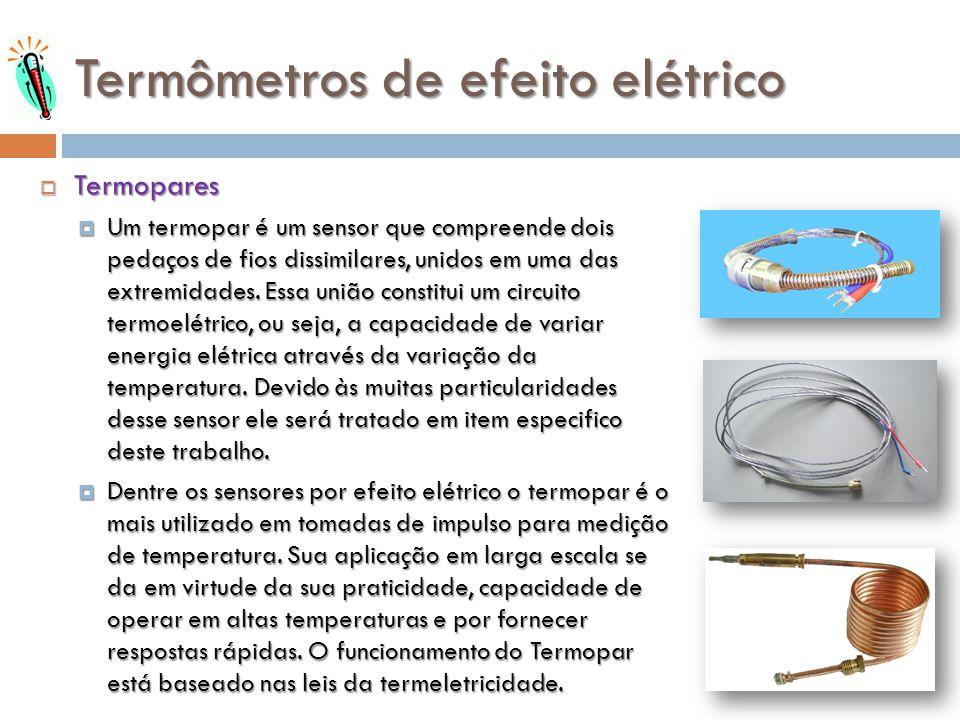 Termômetros de efeito elétrico Termopares Termopares Um termopar é um sensor que compreende dois pedaços de fios dissimilares, unidos em uma das extre