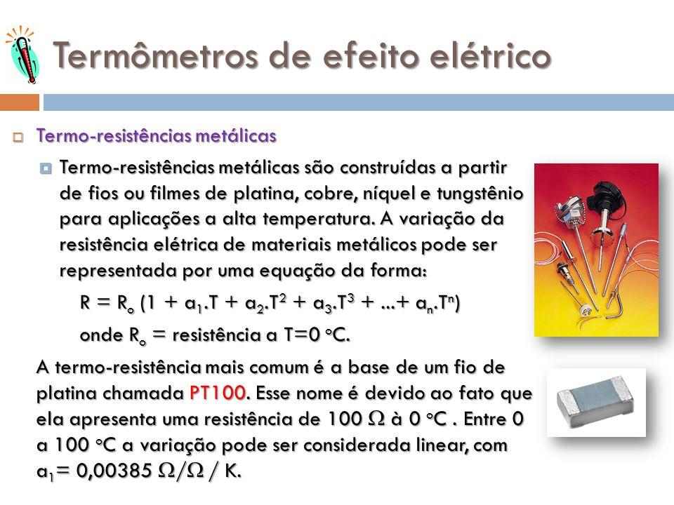 Termômetros de efeito elétrico Termo-resistências metálicas Termo-resistências metálicas Termo-resistências metálicas são construídas a partir de fios