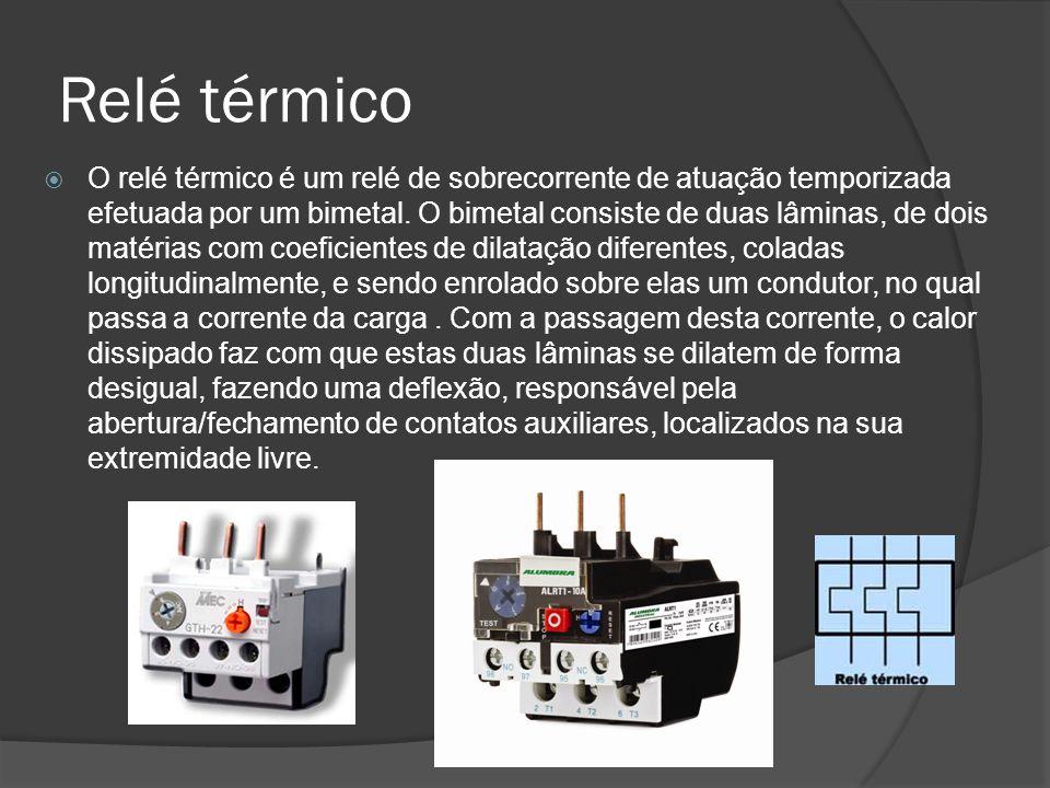 Relé térmico O relé térmico é um relé de sobrecorrente de atuação temporizada efetuada por um bimetal.