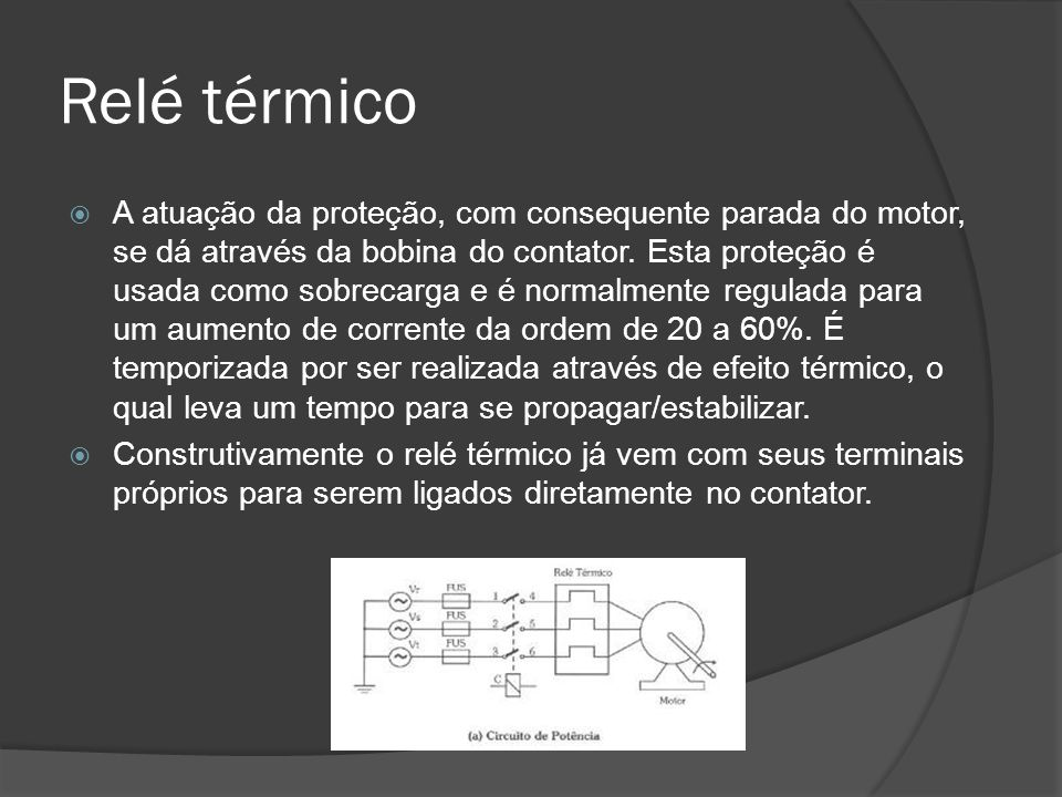 Relé térmico A atuação da proteção, com consequente parada do motor, se dá através da bobina do contator.