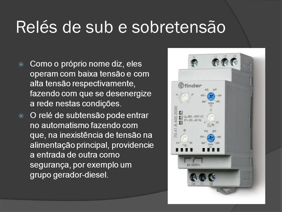 Relés de sub e sobretensão Como o próprio nome diz, eles operam com baixa tensão e com alta tensão respectivamente, fazendo com que se desenergize a rede nestas condições.