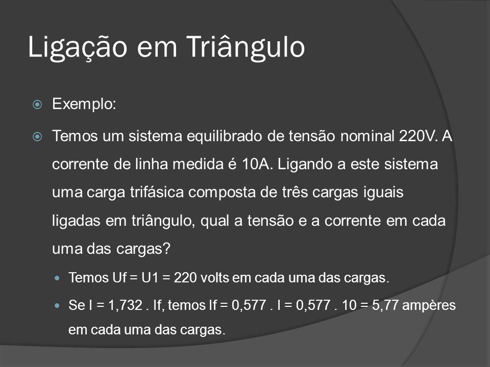 Ligação em Triângulo Exemplo: Temos um sistema equilibrado de tensão nominal 220V.