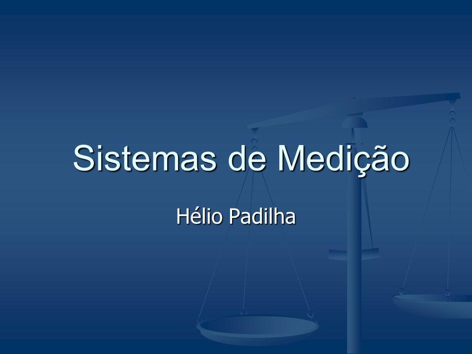 Sistemas de Medição Sistemas de Medição Hélio Padilha