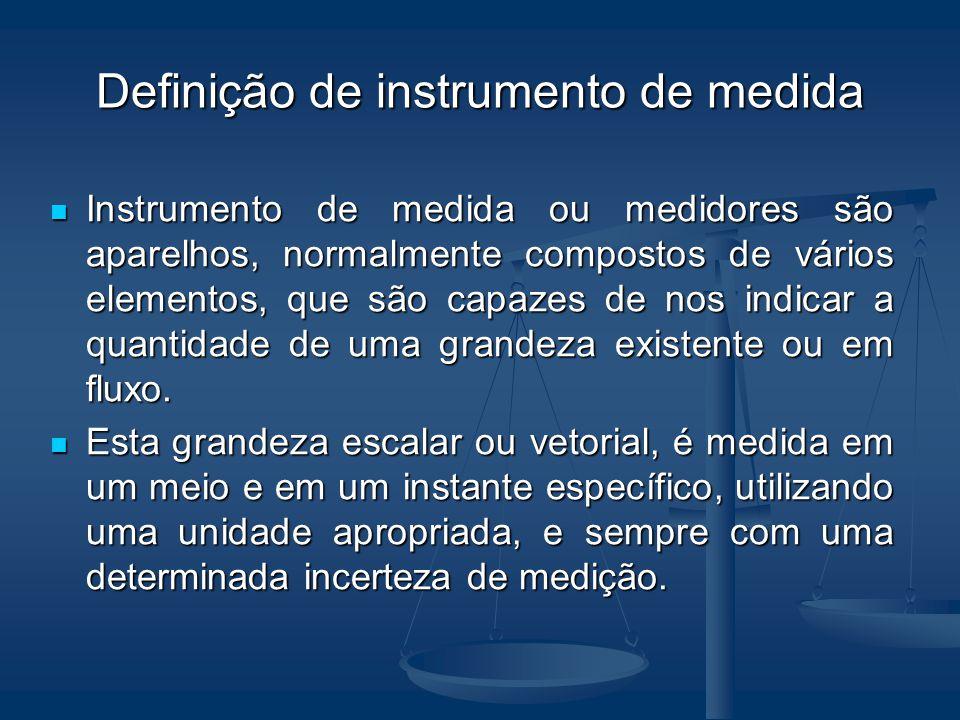 Definição de instrumento de medida Instrumento de medida ou medidores são aparelhos, normalmente compostos de vários elementos, que são capazes de nos