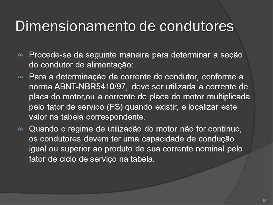 Dimensionamento de condutores Procede-se da seguinte maneira para determinar a seção do condutor de alimentação: Procede-se da seguinte maneira para d