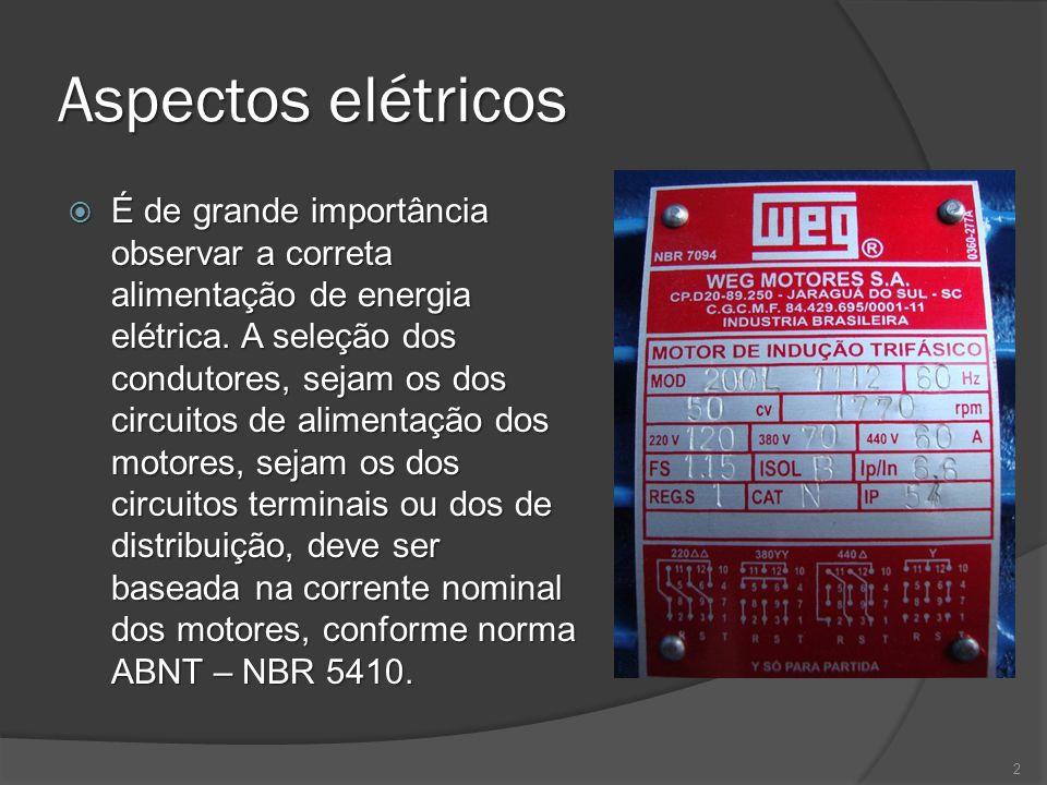 Aspectos elétricos É de grande importância observar a correta alimentação de energia elétrica. A seleção dos condutores, sejam os dos circuitos de ali