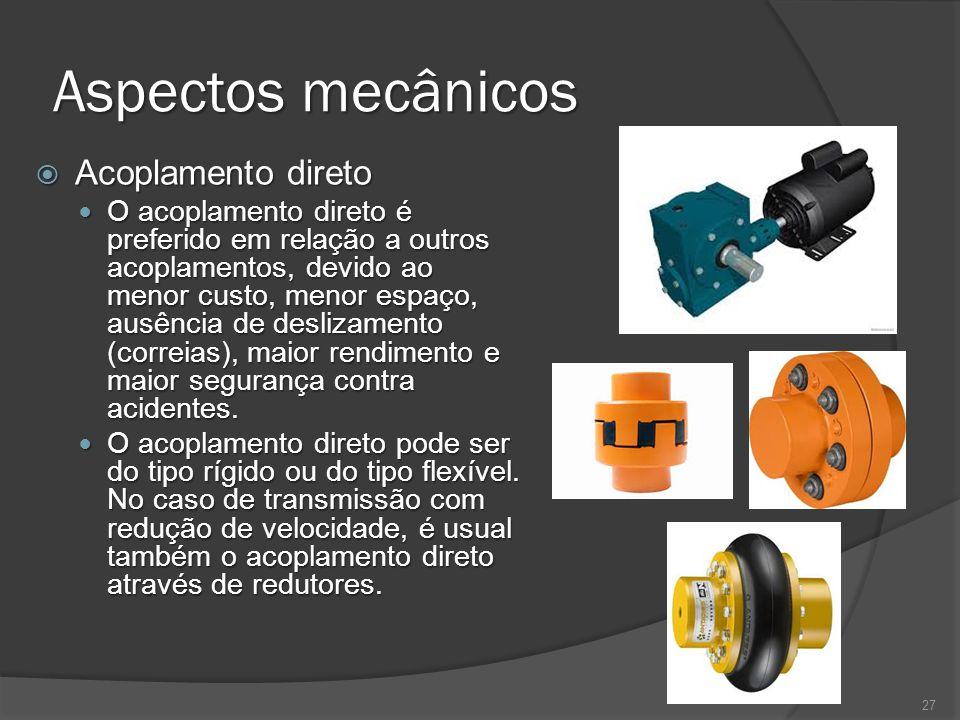 Aspectos mecânicos Acoplamento direto Acoplamento direto O acoplamento direto é preferido em relação a outros acoplamentos, devido ao menor custo, men