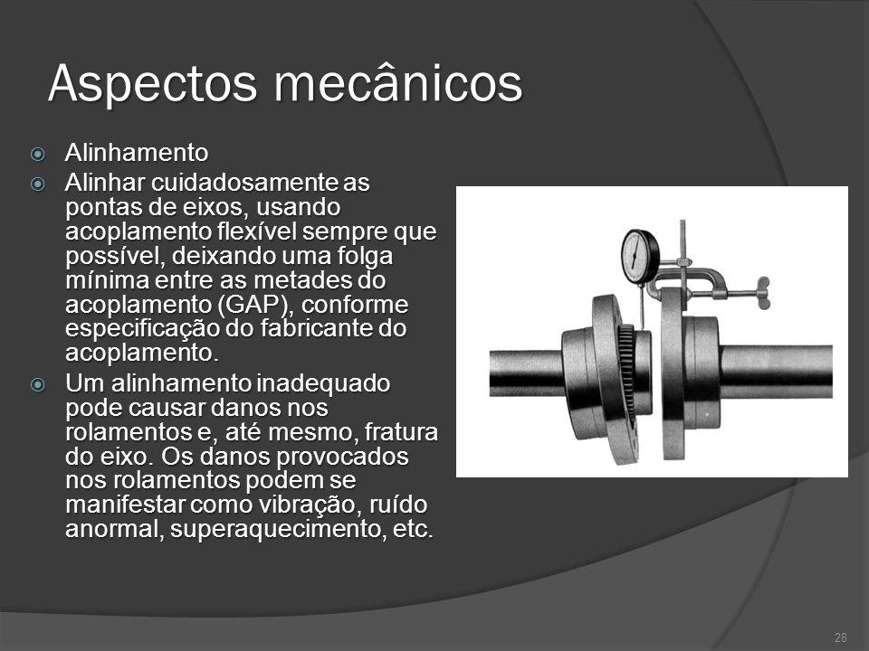 Aspectos mecânicos Alinhamento Alinhamento Alinhar cuidadosamente as pontas de eixos, usando acoplamento flexível sempre que possível, deixando uma fo