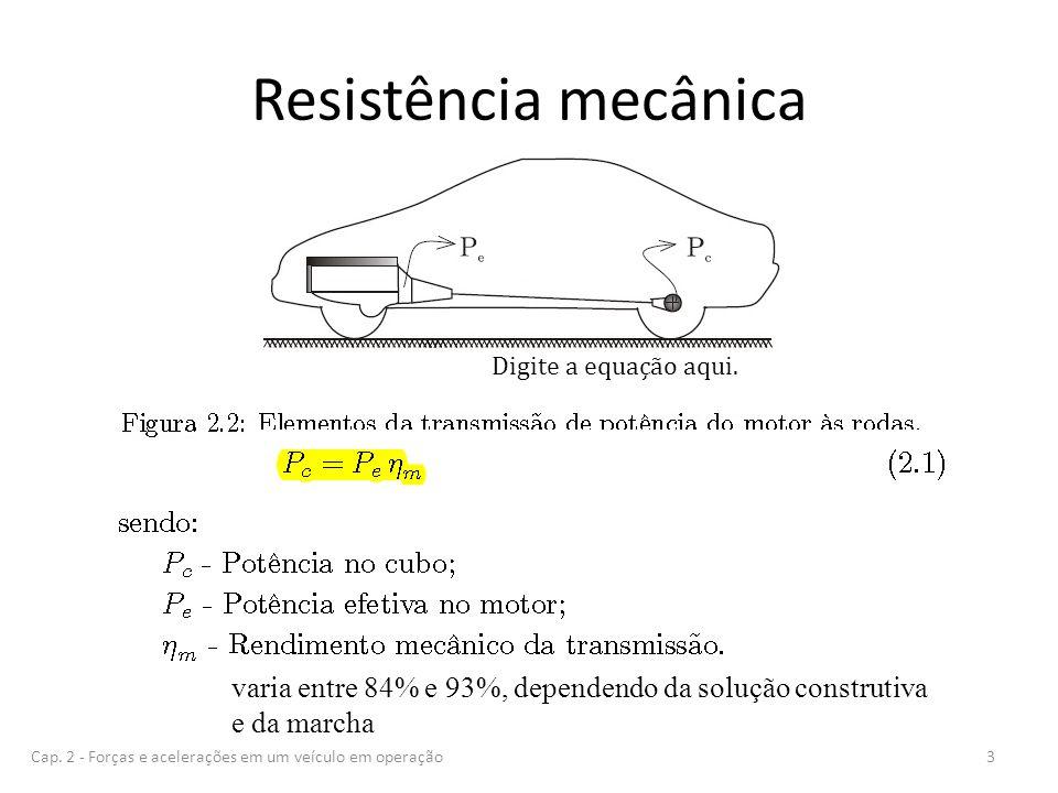 Resistência mecânica 3Cap. 2 - Forças e acelerações em um veículo em operação varia entre 84% e 93%, dependendo da solução construtiva e da marcha