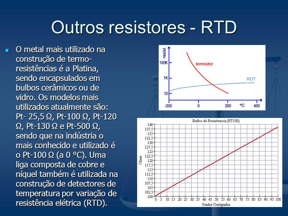 Outros resistores - RTD O metal mais utilizado na construção de termo- resistências é a Platina, sendo encapsulados em bulbos cerâmicos ou de vidro. O