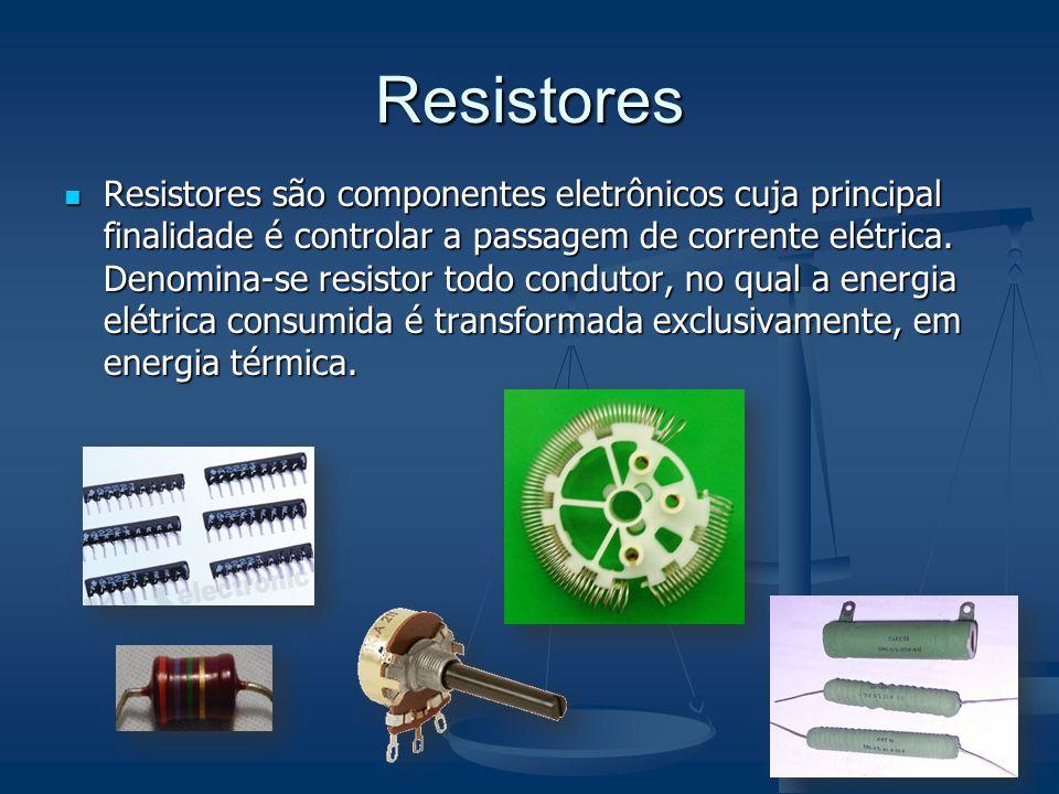 Resistores Resistores são componentes eletrônicos cuja principal finalidade é controlar a passagem de corrente elétrica. Denomina-se resistor todo con