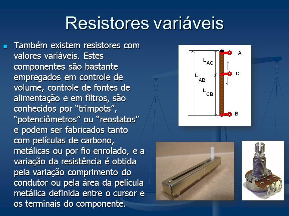 Resistores variáveis Também existem resistores com valores variáveis. Estes componentes são bastante empregados em controle de volume, controle de fon