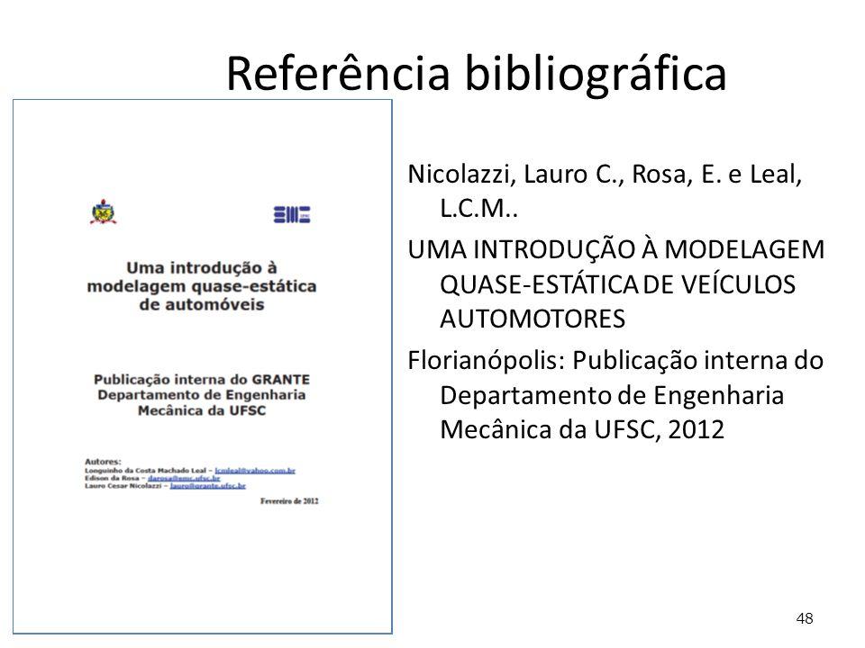 48 Referência bibliográfica Nicolazzi, Lauro C., Rosa, E. e Leal, L.C.M.. UMA INTRODUÇÃO À MODELAGEM QUASE-ESTÁTICA DE VEÍCULOS AUTOMOTORES Florianópo