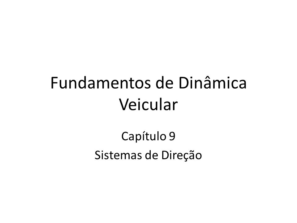 Fundamentos de Dinâmica Veicular Capítulo 9 Sistemas de Direção