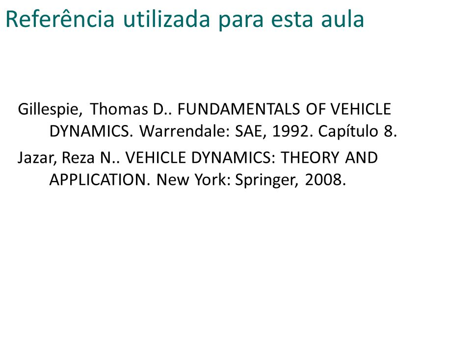 Gillespie, Thomas D.. FUNDAMENTALS OF VEHICLE DYNAMICS. Warrendale: SAE, 1992. Capítulo 8. Jazar, Reza N.. VEHICLE DYNAMICS: THEORY AND APPLICATION. N