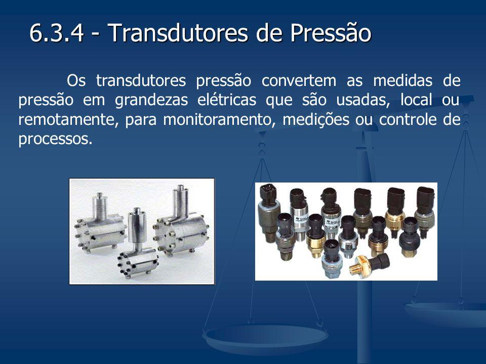 6.3.4 - Transdutores de Pressão Os transdutores pressão convertem as medidas de pressão em grandezas elétricas que são usadas, local ou remotamente, p